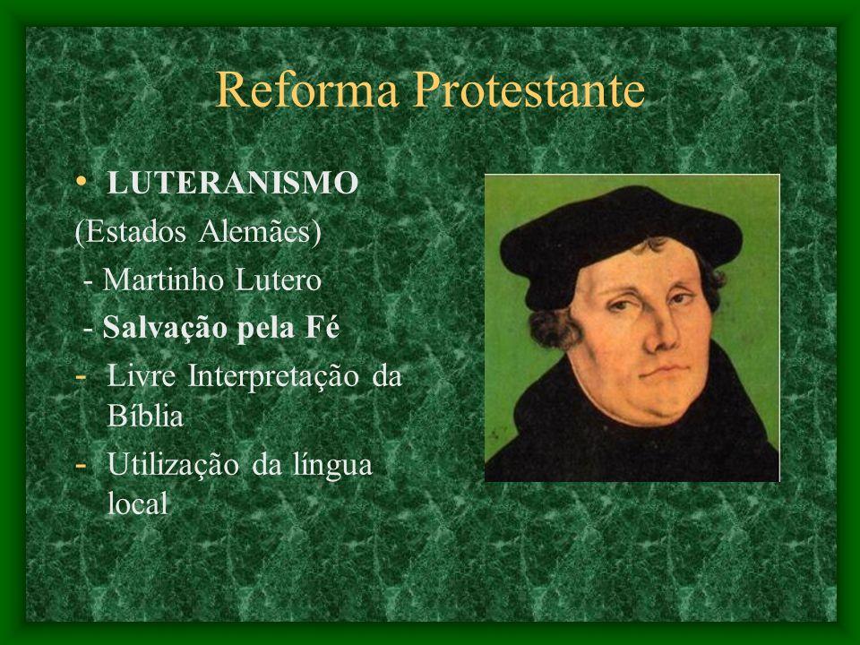Reforma Protestante LUTERANISMO (Estados Alemães) - Martinho Lutero