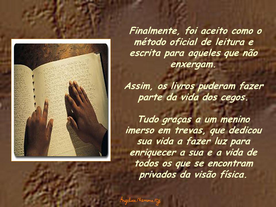 Finalmente, foi aceito como o método oficial de leitura e escrita para aqueles que não enxergam.