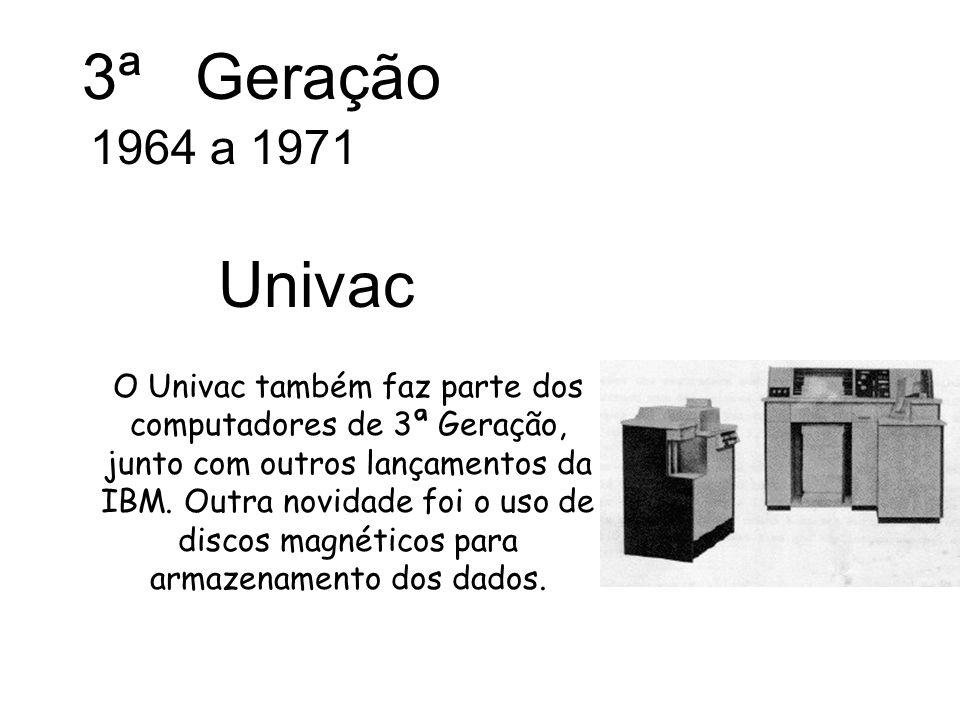 3ª Geração 1964 a 1971. Univac.
