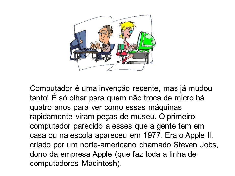 Computador é uma invenção recente, mas já mudou tanto