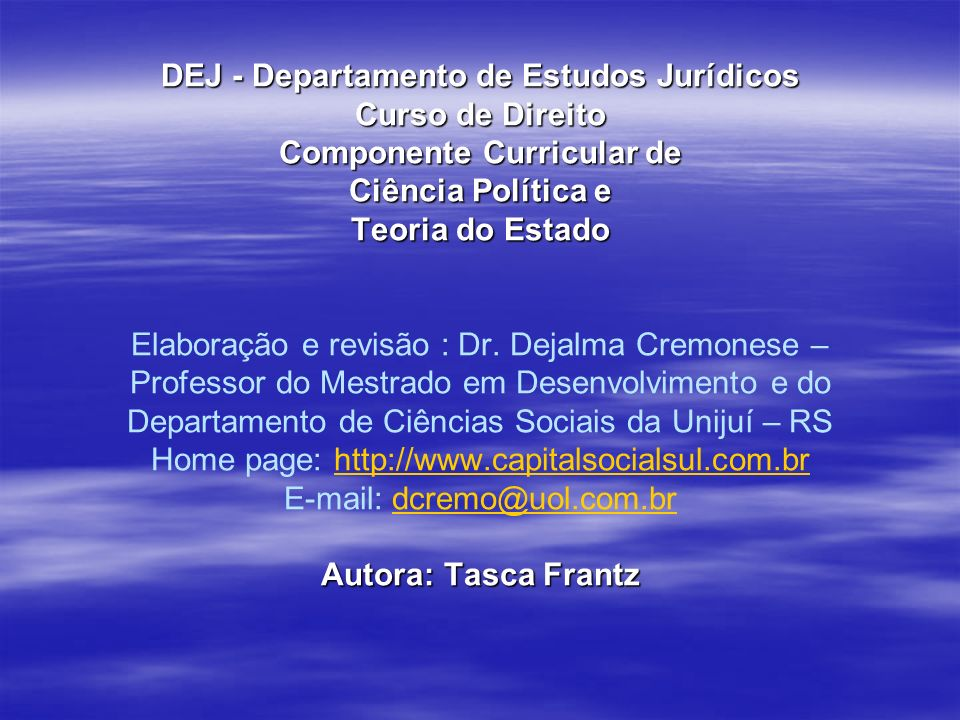 DEJ - Departamento de Estudos Jurídicos Curso de Direito Componente Curricular de Ciência Política e Teoria do Estado Elaboração e revisão : Dr.