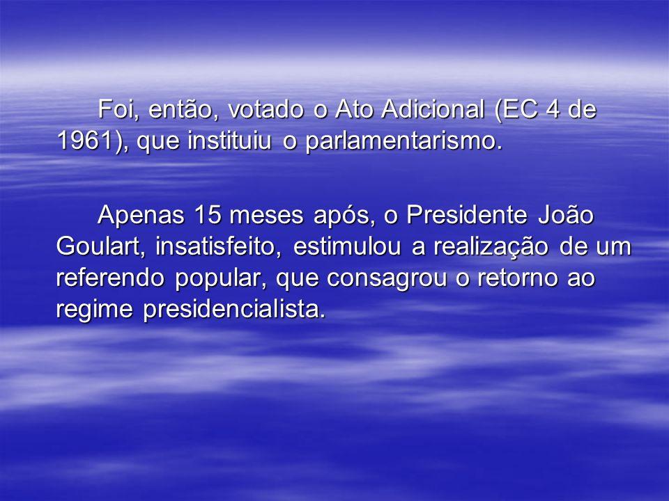 Foi, então, votado o Ato Adicional (EC 4 de 1961), que instituiu o parlamentarismo.