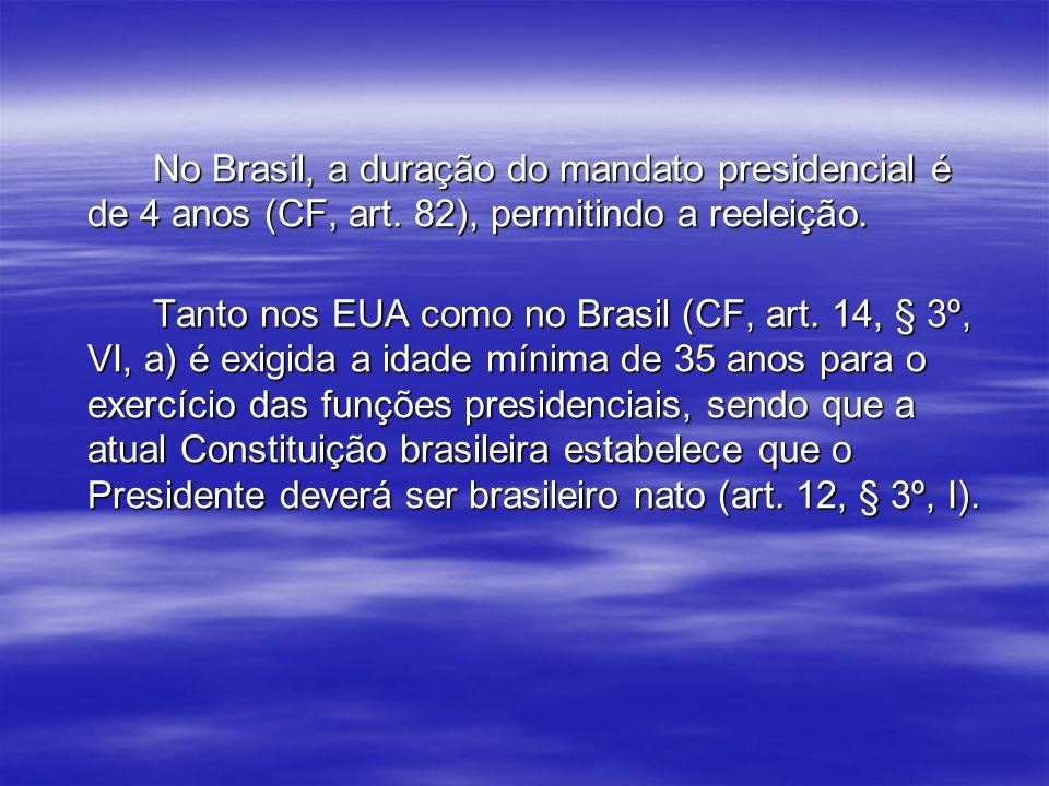 No Brasil, a duração do mandato presidencial é de 4 anos (CF, art