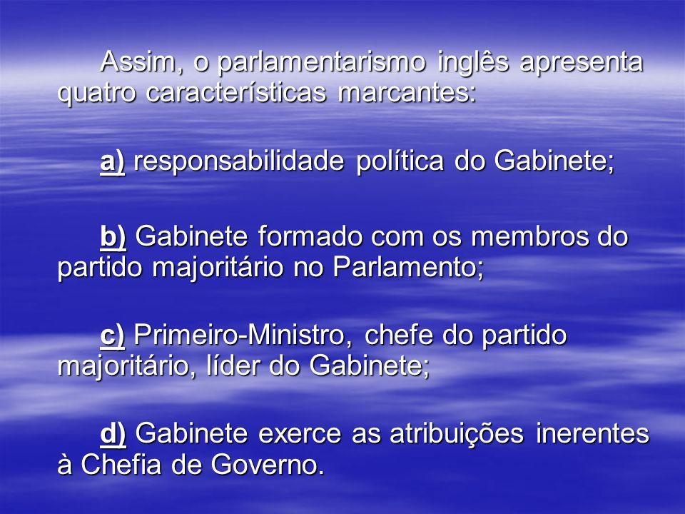 Assim, o parlamentarismo inglês apresenta quatro características marcantes: