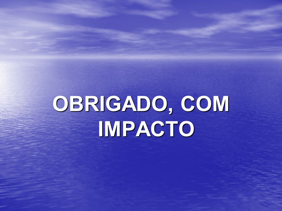 OBRIGADO, COM IMPACTO