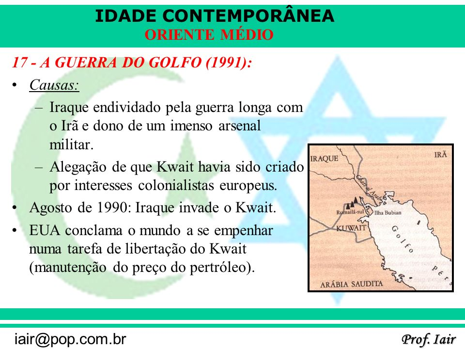 17 - A GUERRA DO GOLFO (1991): Causas: Iraque endividado pela guerra longa com o Irã e dono de um imenso arsenal militar.
