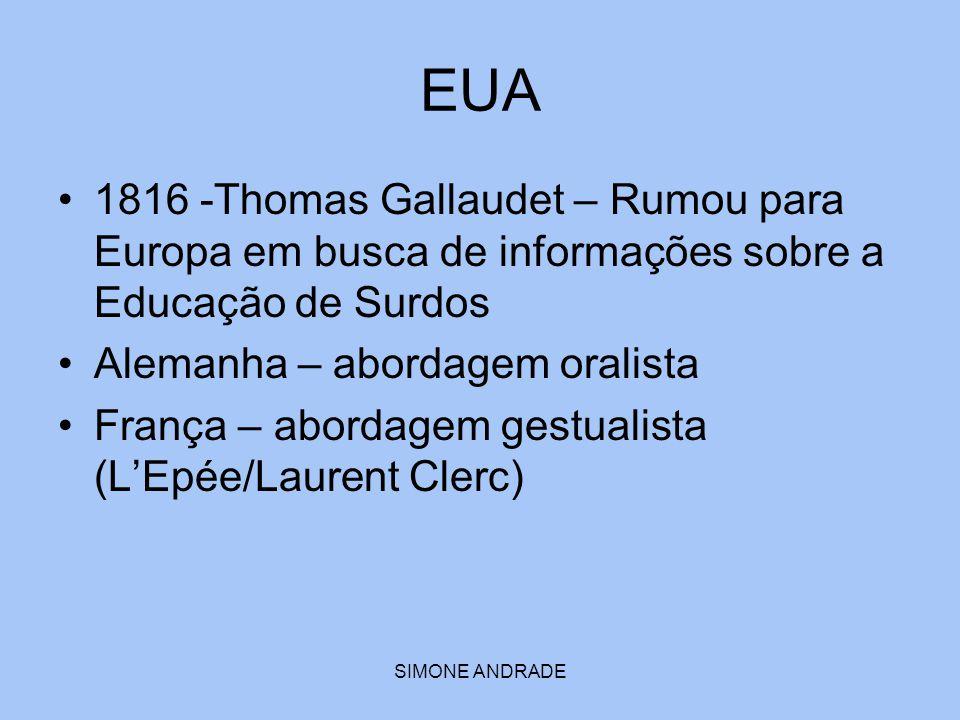 EUA 1816 -Thomas Gallaudet – Rumou para Europa em busca de informações sobre a Educação de Surdos. Alemanha – abordagem oralista.