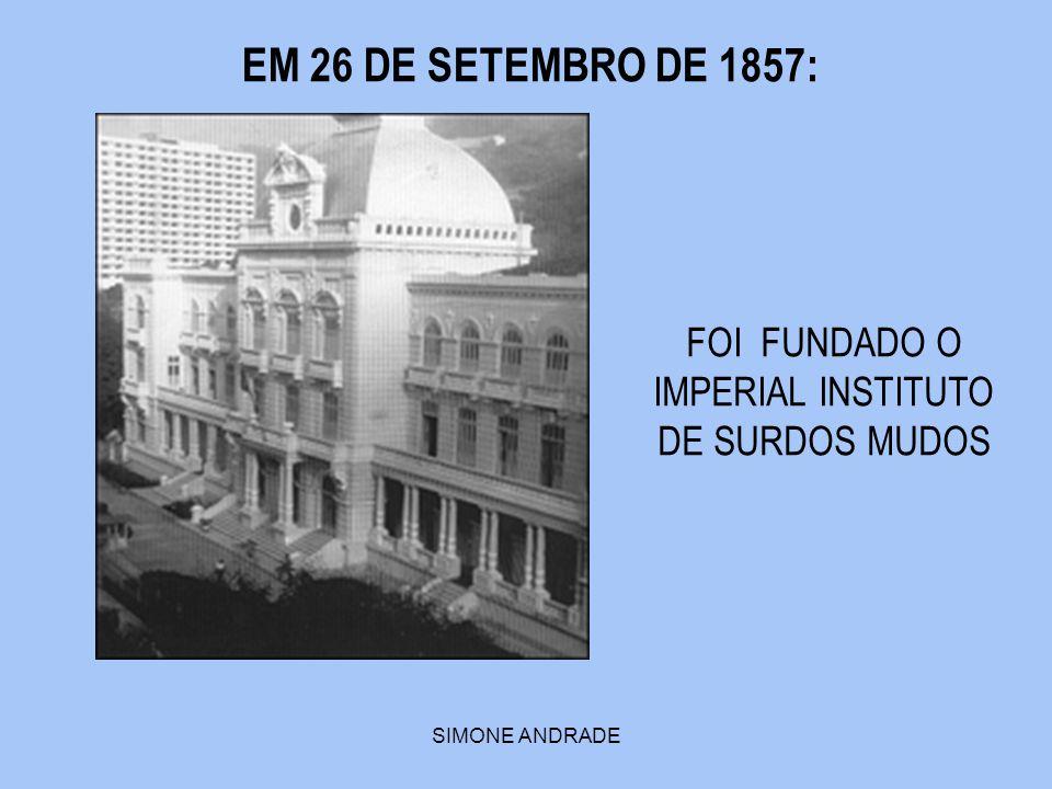 FOI FUNDADO O IMPERIAL INSTITUTO DE SURDOS MUDOS