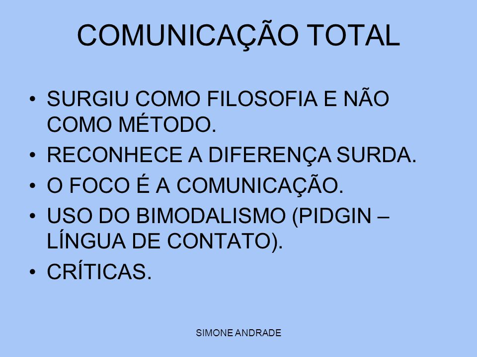 COMUNICAÇÃO TOTAL SURGIU COMO FILOSOFIA E NÃO COMO MÉTODO.