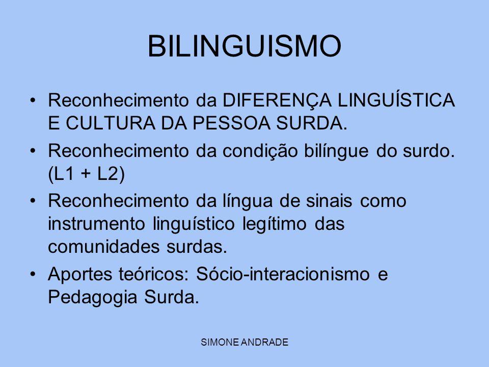 BILINGUISMO Reconhecimento da DIFERENÇA LINGUÍSTICA E CULTURA DA PESSOA SURDA. Reconhecimento da condição bilíngue do surdo. (L1 + L2)