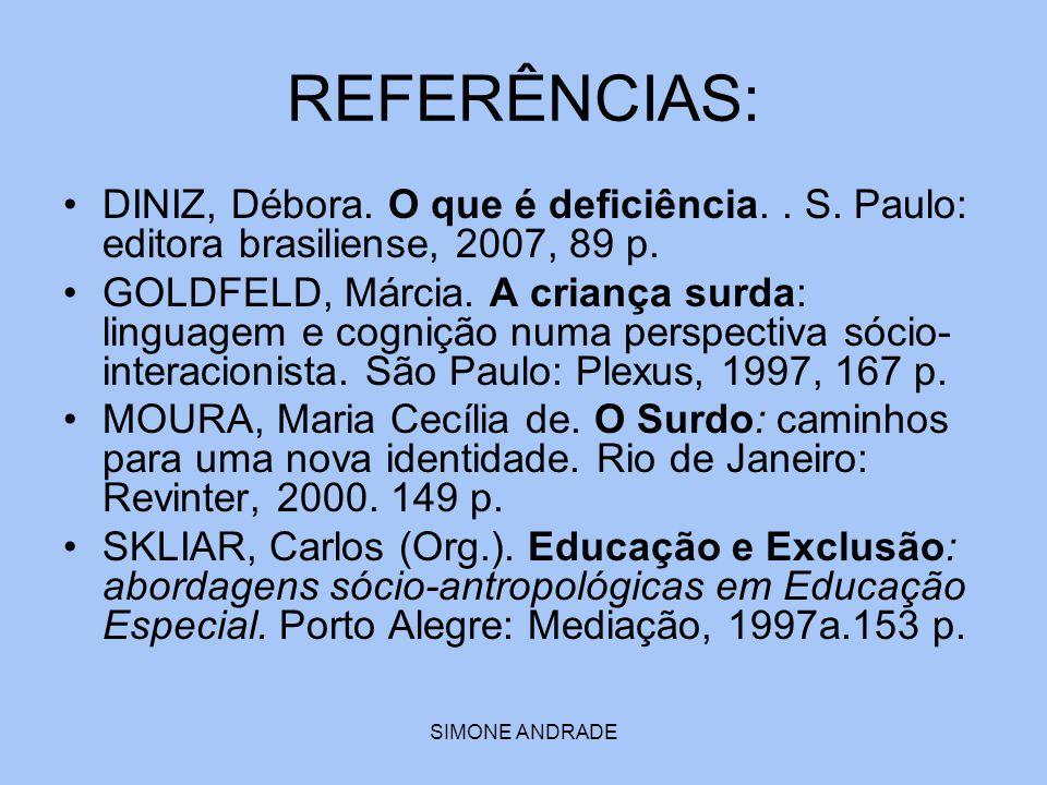 REFERÊNCIAS: DINIZ, Débora. O que é deficiência. . S. Paulo: editora brasiliense, 2007, 89 p.