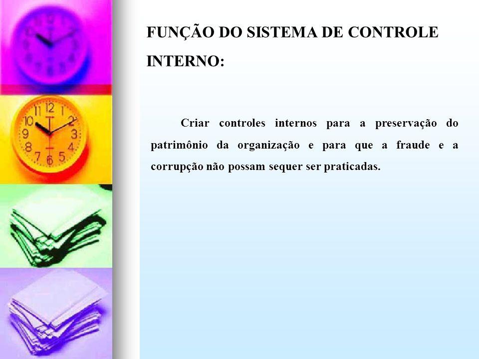 FUNÇÃO DO SISTEMA DE CONTROLE INTERNO: