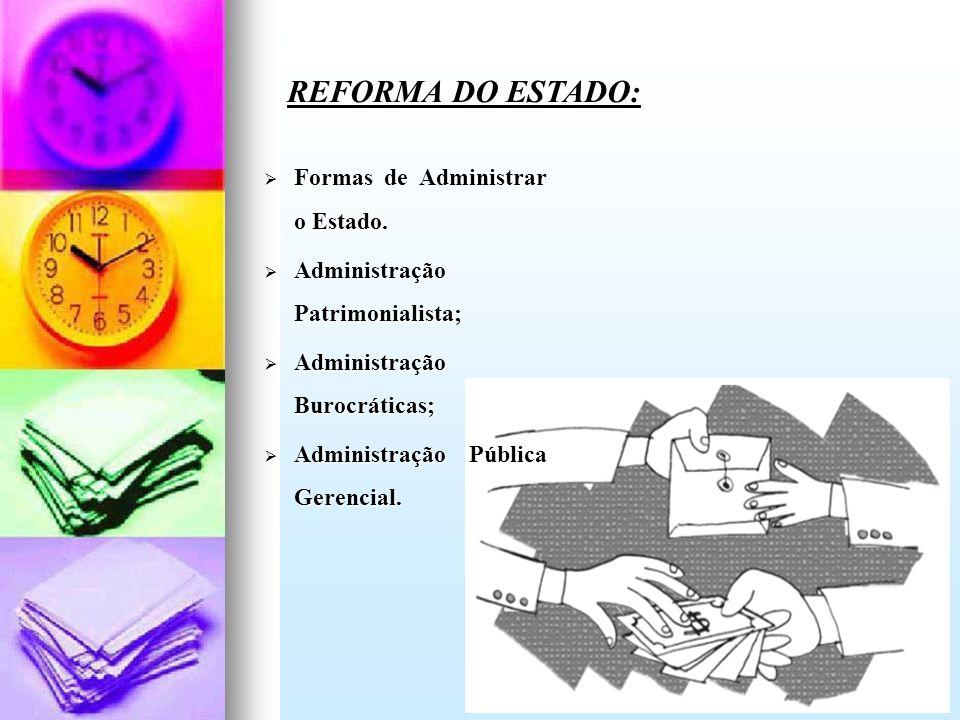 REFORMA DO ESTADO: Formas de Administrar o Estado.