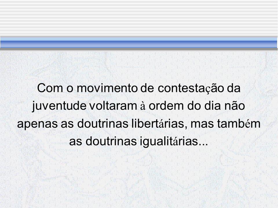 Com o movimento de contestação da juventude voltaram à ordem do dia não apenas as doutrinas libertárias, mas também as doutrinas igualitárias...