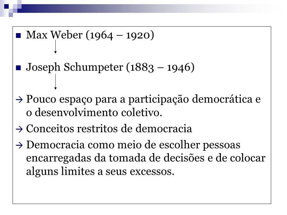 Max Weber (1964 – 1920) Joseph Schumpeter (1883 – 1946) Pouco espaço para a participação democrática e o desenvolvimento coletivo.