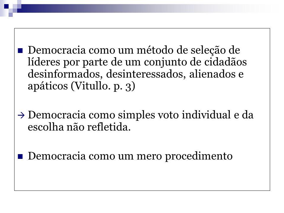 Democracia como um método de seleção de líderes por parte de um conjunto de cidadãos desinformados, desinteressados, alienados e apáticos (Vitullo. p. 3)