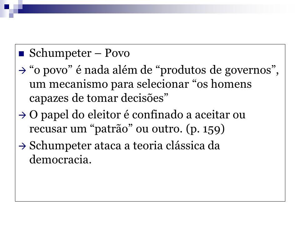 Schumpeter – Povo o povo é nada além de produtos de governos , um mecanismo para selecionar os homens capazes de tomar decisões