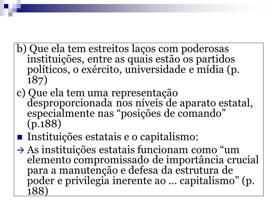 b) Que ela tem estreitos laços com poderosas instituições, entre as quais estão os partidos políticos, o exército, universidade e mídia (p. 187)