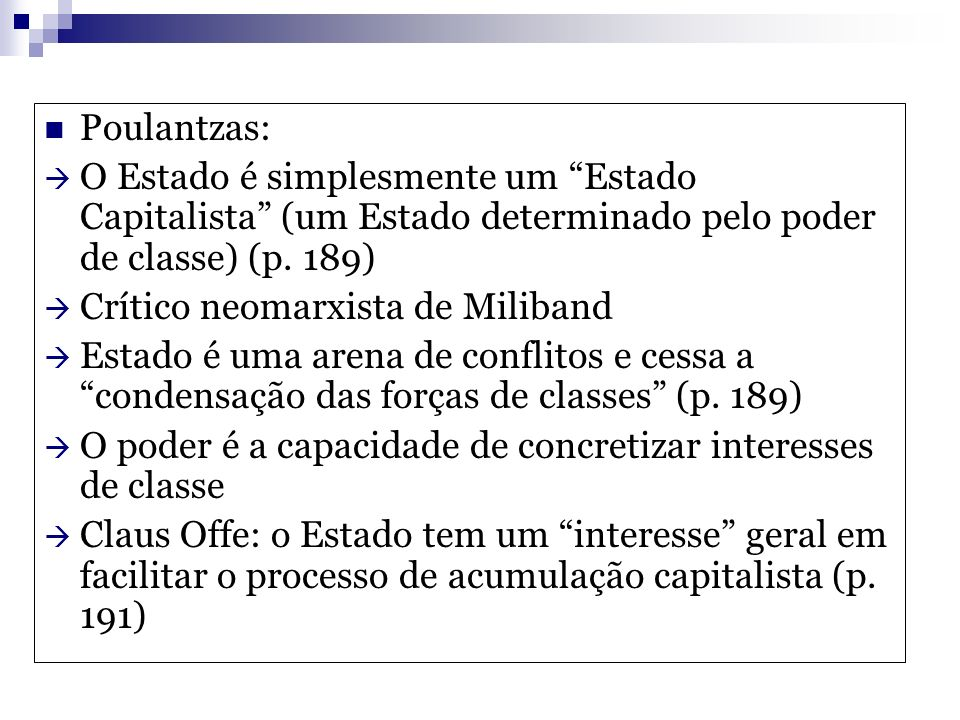 Poulantzas: O Estado é simplesmente um Estado Capitalista (um Estado determinado pelo poder de classe) (p. 189)