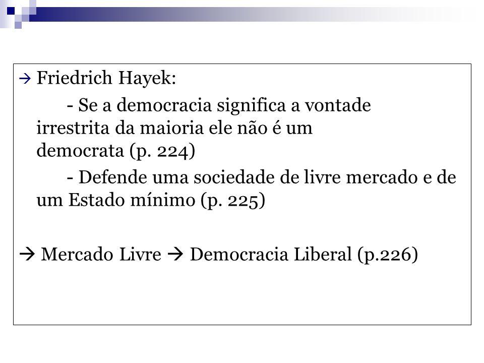 Friedrich Hayek: - Se a democracia significa a vontade irrestrita da maioria ele não é um democrata (p. 224)