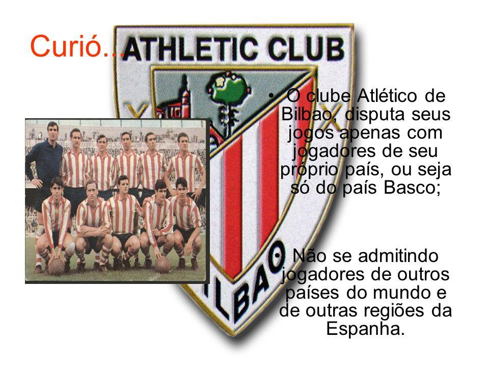 Curió... O clube Atlético de Bilbao, disputa seus jogos apenas com jogadores de seu próprio país, ou seja só do país Basco;