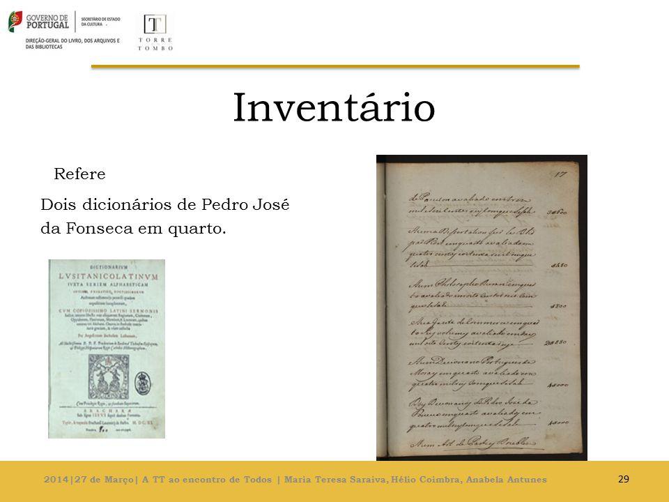 Inventário Refere Dois dicionários de Pedro José da Fonseca em quarto.