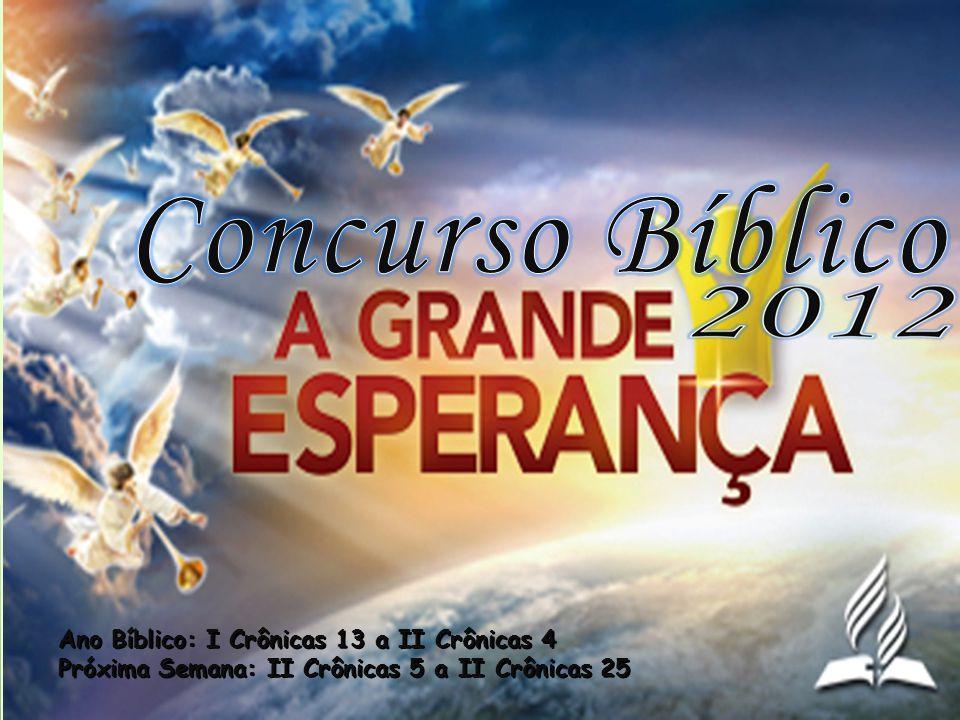 Concurso Bíblico Ano Bíblico: I Crônicas 13 a II Crônicas 4