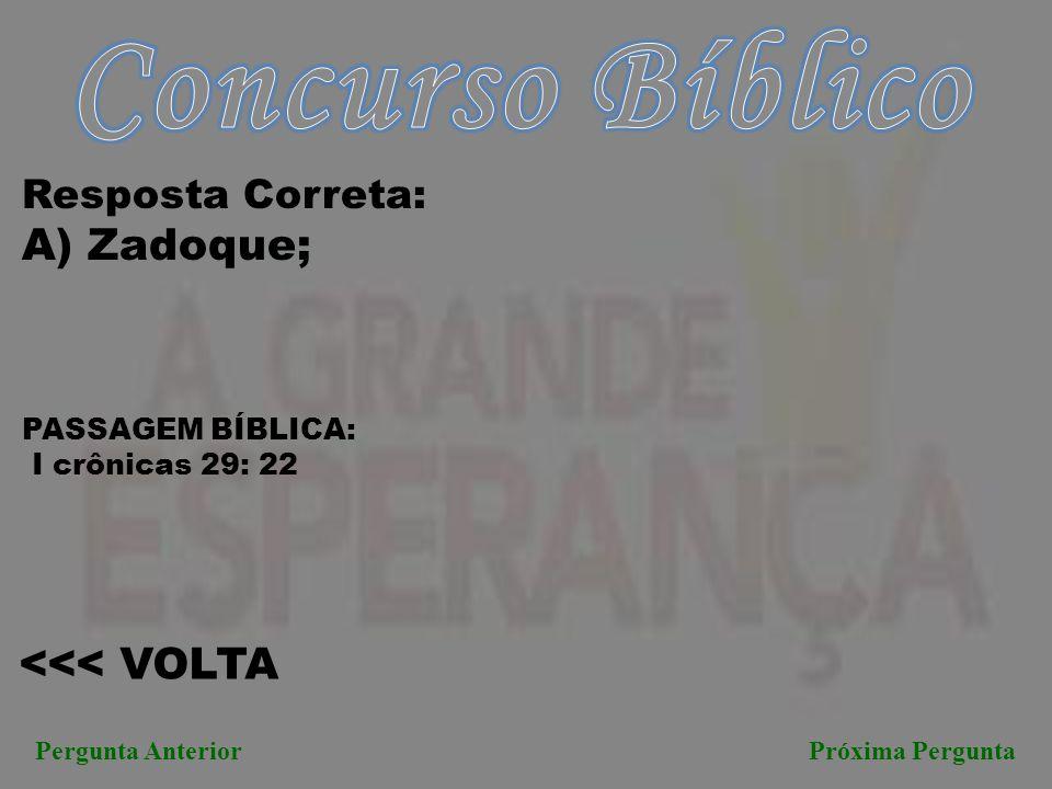 Concurso Bíblico A) Zadoque; <<< VOLTA Resposta Correta: