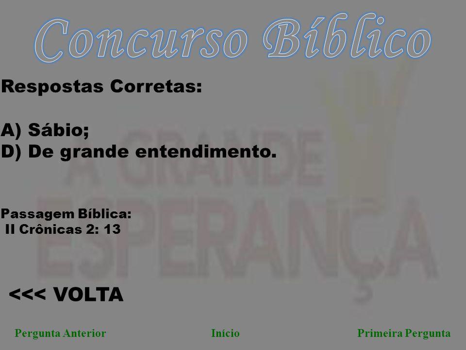 Concurso Bíblico <<< VOLTA Respostas Corretas: A) Sábio;