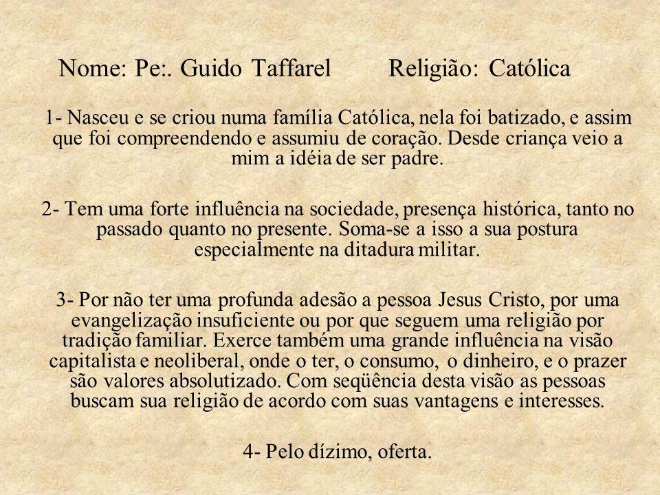 Nome: Pe:. Guido Taffarel Religião: Católica