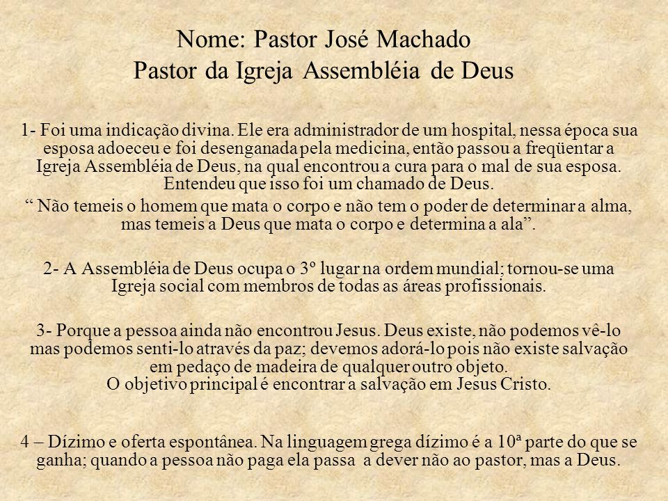 Nome: Pastor José Machado Pastor da Igreja Assembléia de Deus