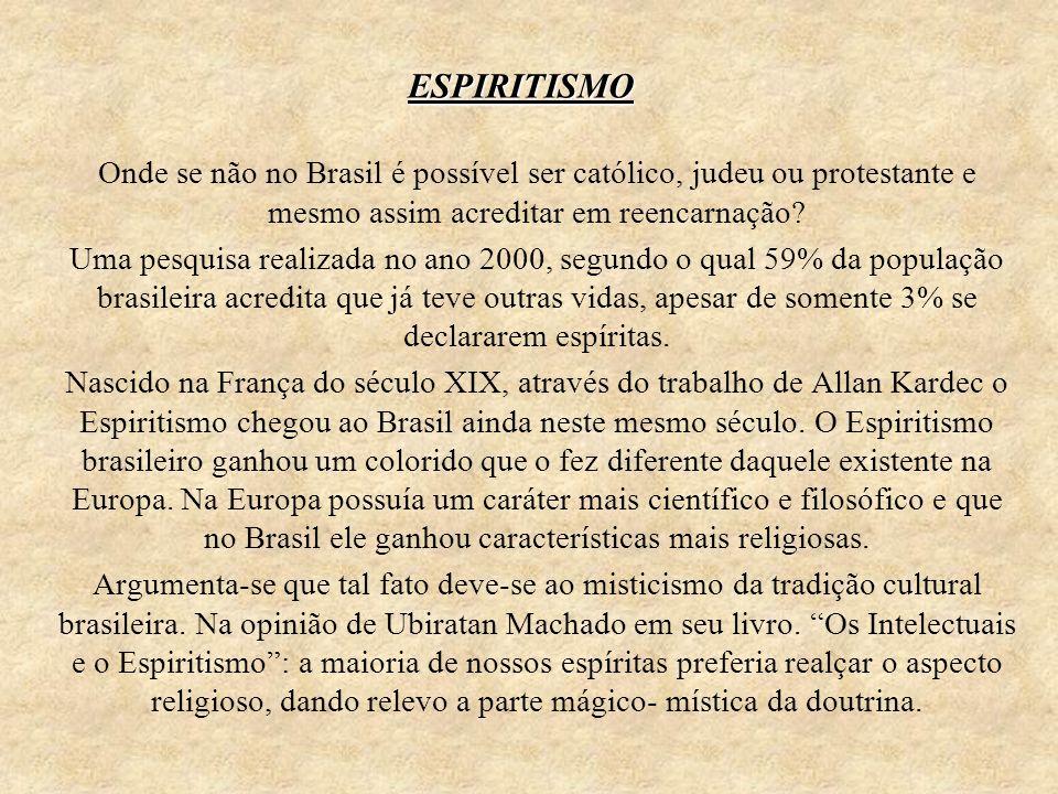 ESPIRITISMO Onde se não no Brasil é possível ser católico, judeu ou protestante e mesmo assim acreditar em reencarnação