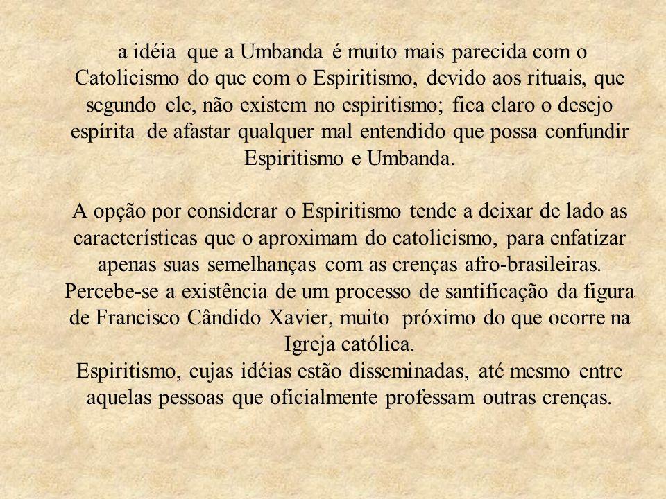 a idéia que a Umbanda é muito mais parecida com o Catolicismo do que com o Espiritismo, devido aos rituais, que segundo ele, não existem no espiritismo; fica claro o desejo espírita de afastar qualquer mal entendido que possa confundir Espiritismo e Umbanda.