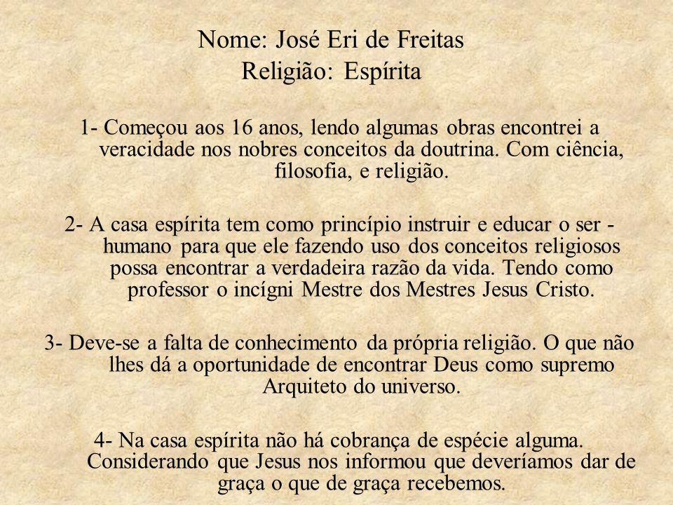 Nome: José Eri de Freitas Religião: Espírita