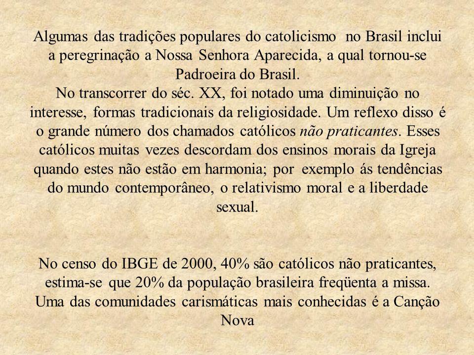 Algumas das tradições populares do catolicismo no Brasil inclui a peregrinação a Nossa Senhora Aparecida, a qual tornou-se Padroeira do Brasil.