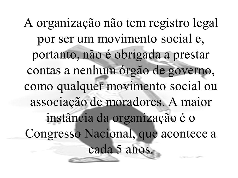 A organização não tem registro legal por ser um movimento social e, portanto, não é obrigada a prestar contas a nenhum órgão de governo, como qualquer movimento social ou associação de moradores.