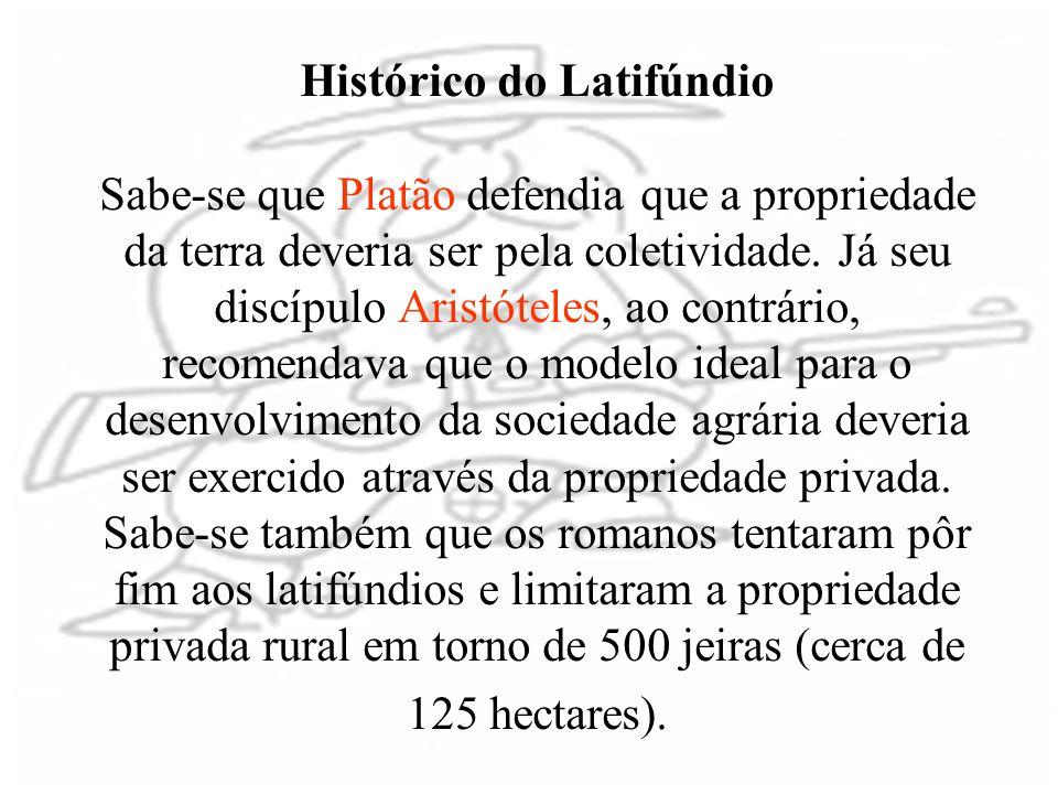 Histórico do Latifúndio Sabe-se que Platão defendia que a propriedade da terra deveria ser pela coletividade.