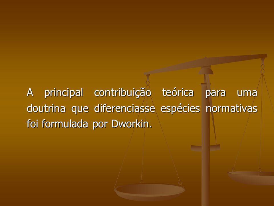 A principal contribuição teórica para uma doutrina que diferenciasse espécies normativas foi formulada por Dworkin.