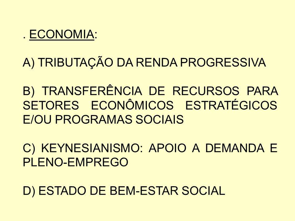 . ECONOMIA:A) TRIBUTAÇÃO DA RENDA PROGRESSIVA. B) TRANSFERÊNCIA DE RECURSOS PARA SETORES ECONÔMICOS ESTRATÉGICOS E/OU PROGRAMAS SOCIAIS.