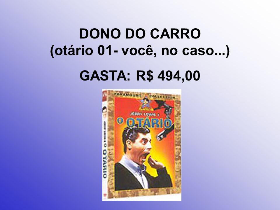 DONO DO CARRO (otário 01- você, no caso...)