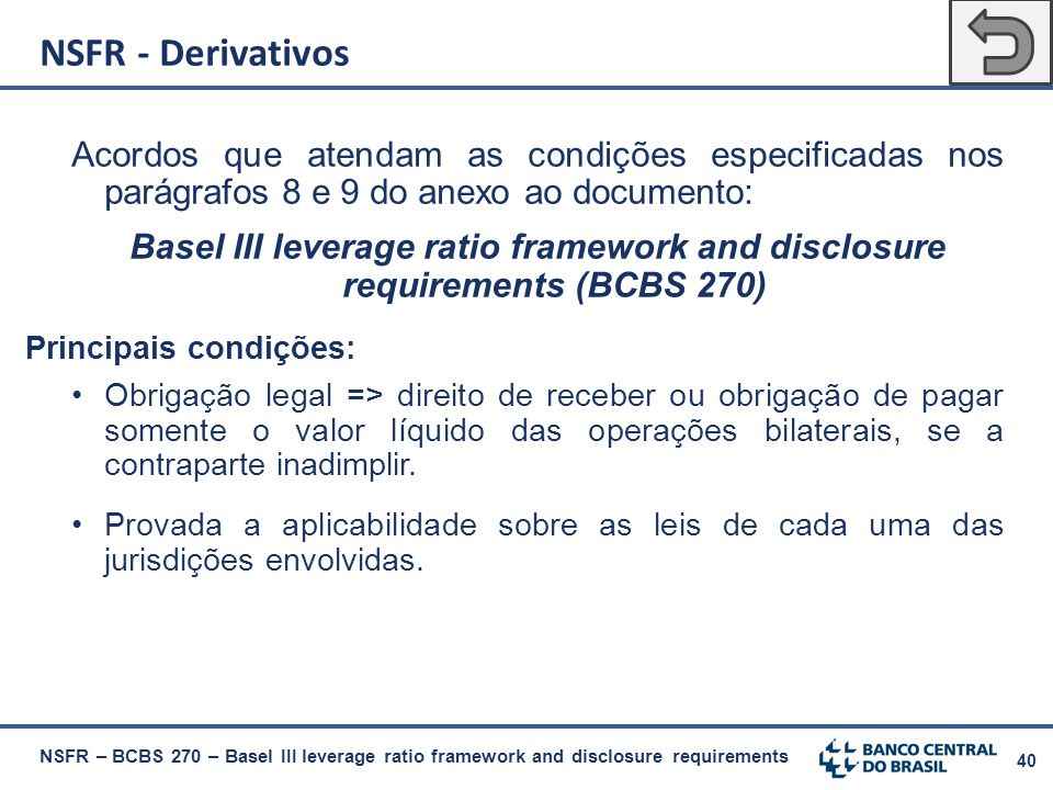 NSFR - Derivativos Acordos que atendam as condições especificadas nos parágrafos 8 e 9 do anexo ao documento: