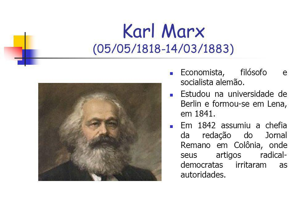 Karl Marx (05/05/1818-14/03/1883)Economista, filósofo e socialista alemão. Estudou na universidade de Berlin e formou-se em Lena, em 1841.