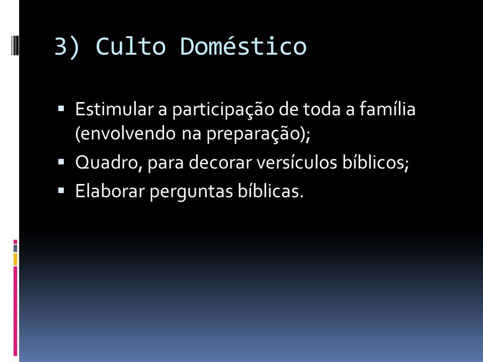 3) Culto Doméstico Estimular a participação de toda a família (envolvendo na preparação); Quadro, para decorar versículos bíblicos;