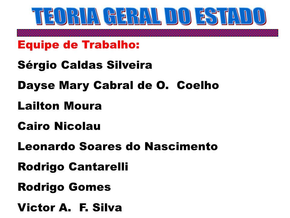 TEORIA GERAL DO ESTADO Equipe de Trabalho: Sérgio Caldas Silveira