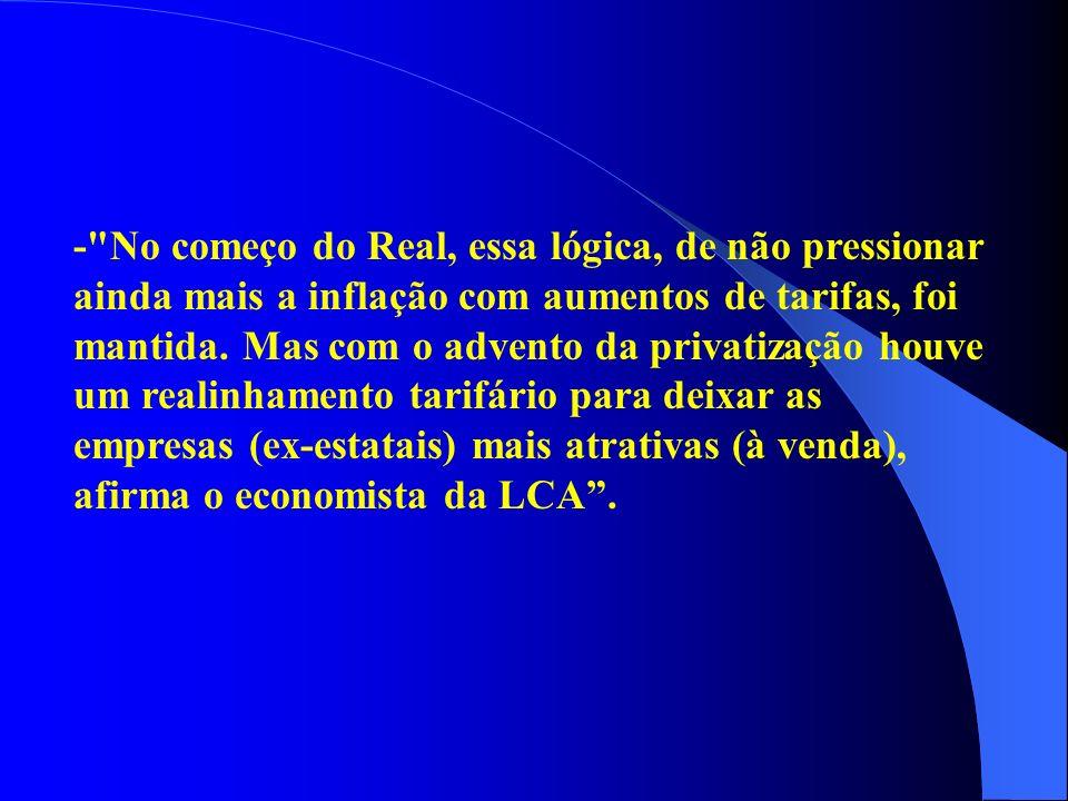 - No começo do Real, essa lógica, de não pressionar ainda mais a inflação com aumentos de tarifas, foi mantida.