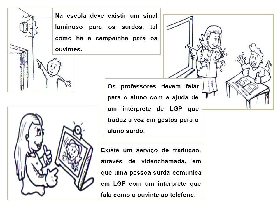 Na escola deve existir um sinal luminoso para os surdos, tal como há a campainha para os ouvintes.