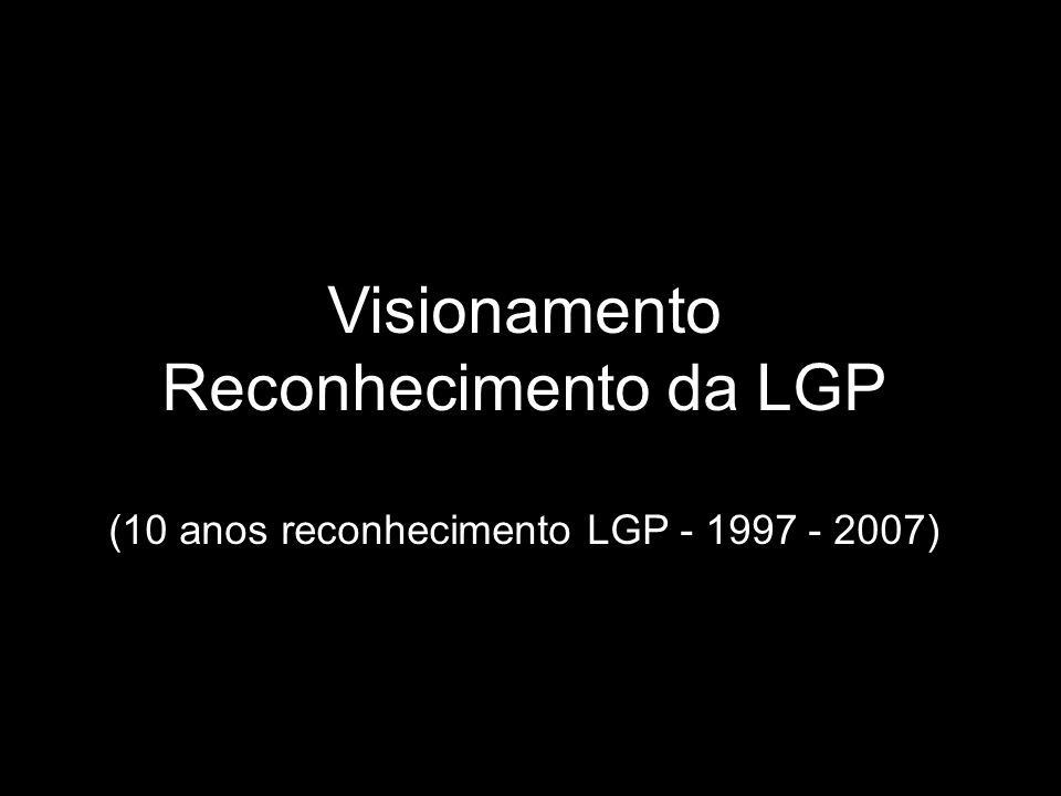 (10 anos reconhecimento LGP - 1997 - 2007)
