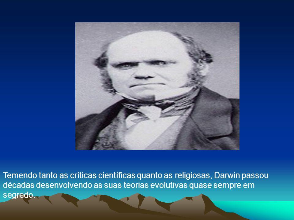 Temendo tanto as críticas científicas quanto as religiosas, Darwin passou décadas desenvolvendo as suas teorias evolutivas quase sempre em segredo.