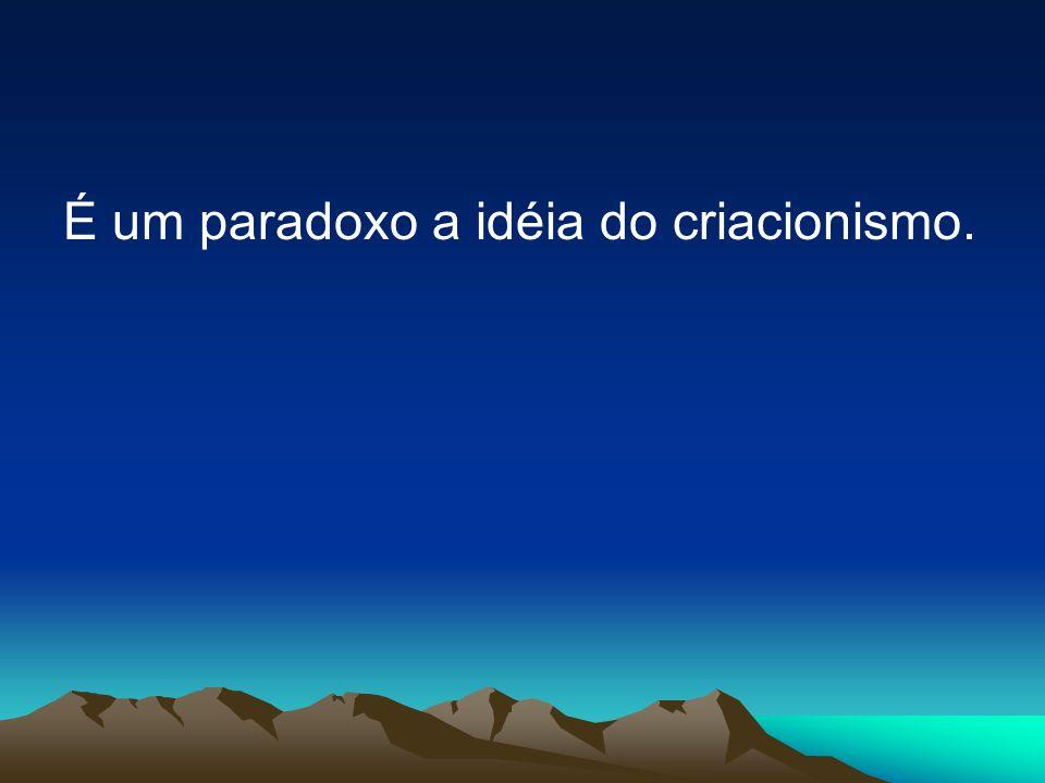 É um paradoxo a idéia do criacionismo.