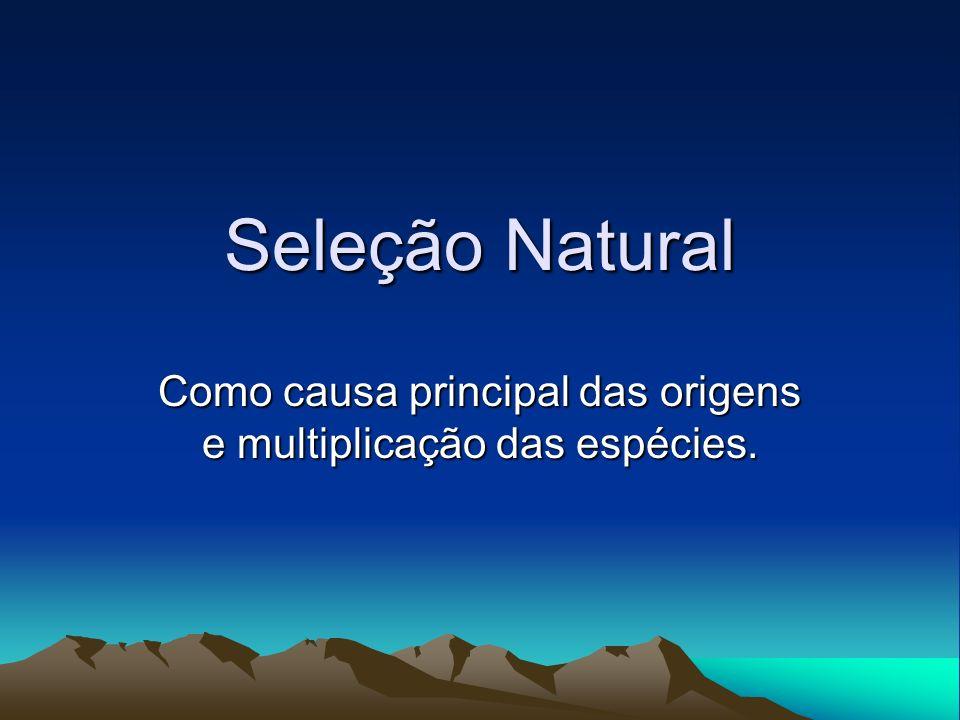 Como causa principal das origens e multiplicação das espécies.
